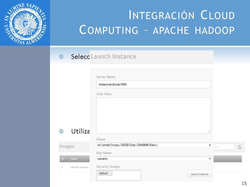 I NTEGRACIÓN C LOUD C OMPUTING – APACHE HADOOP Seleccionamos un tipo de instancia. Utilizamos una máquina virtual Ubuntu. 15