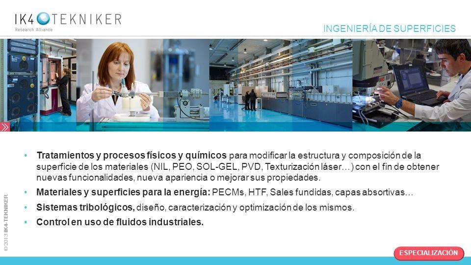 © 2013 IK4-TEKNIKER Tratamientos y procesos físicos y químicos para modificar la estructura y composición de la superficie de los materiales (NIL, PEO