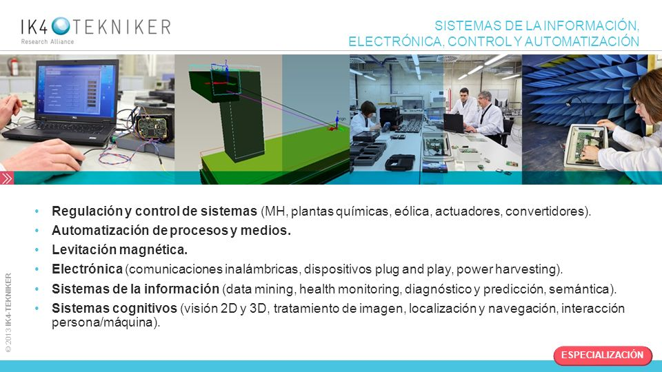 © 2013 IK4-TEKNIKER SISTEMAS DE LA INFORMACIÓN, ELECTRÓNICA, CONTROL Y AUTOMATIZACIÓN Regulación y control de sistemas (MH, plantas químicas, eólica,