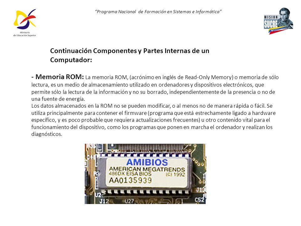 Programa Nacional de Formación en Sistemas e Informática - Memoria ROM: La memoria ROM, (acrónimo en inglés de Read-Only Memory) o memoria de sólo lec