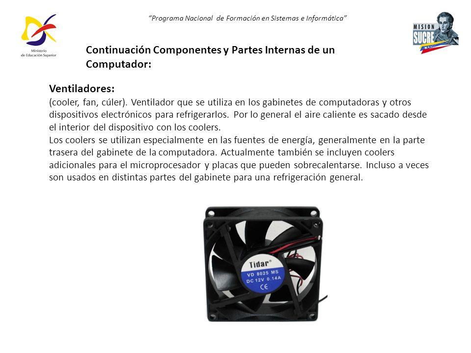 Programa Nacional de Formación en Sistemas e Informática Ventiladores: (cooler, fan, cúler). Ventilador que se utiliza en los gabinetes de computadora