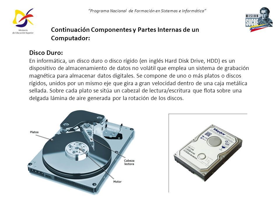 Programa Nacional de Formación en Sistemas e Informática Disco Duro: En informática, un disco duro o disco rígido (en inglés Hard Disk Drive, HDD) es