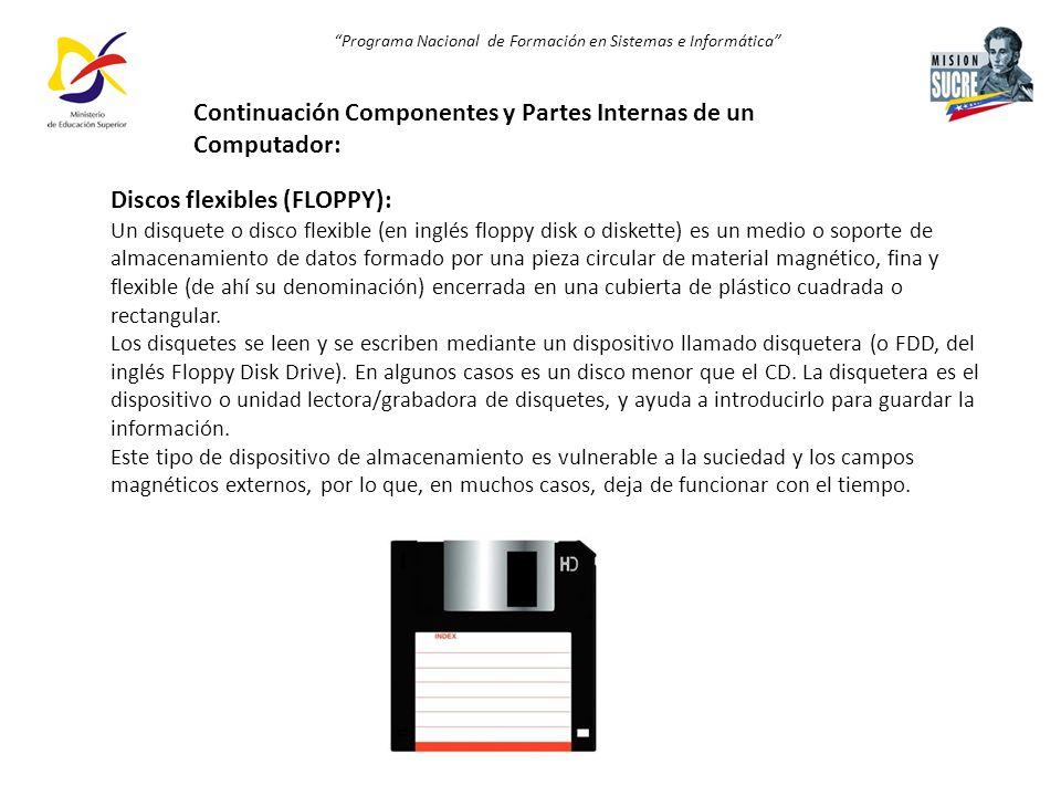 Programa Nacional de Formación en Sistemas e Informática Discos flexibles (FLOPPY): Un disquete o disco flexible (en inglés floppy disk o diskette) es