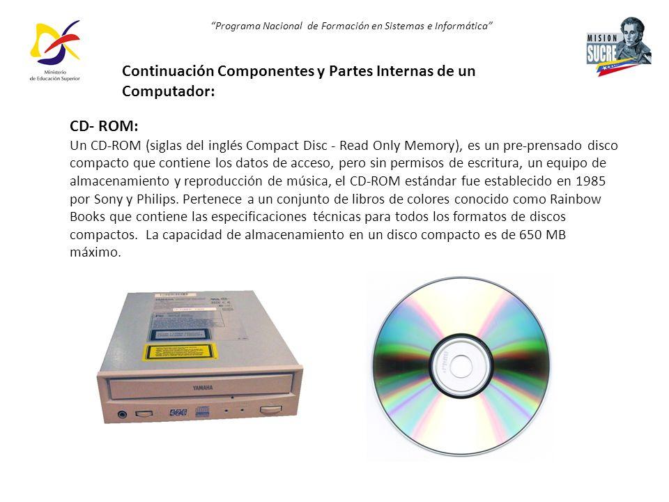 Programa Nacional de Formación en Sistemas e Informática CD- ROM: Un CD-ROM (siglas del inglés Compact Disc - Read Only Memory), es un pre-prensado di