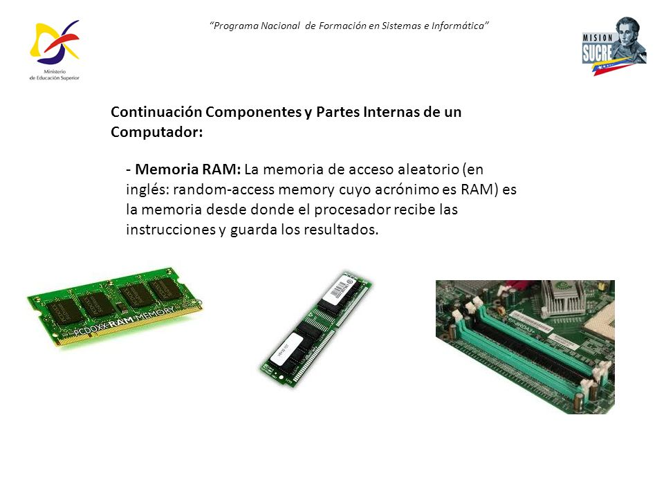 Programa Nacional de Formación en Sistemas e Informática - Memoria RAM: La memoria de acceso aleatorio (en inglés: random-access memory cuyo acrónimo