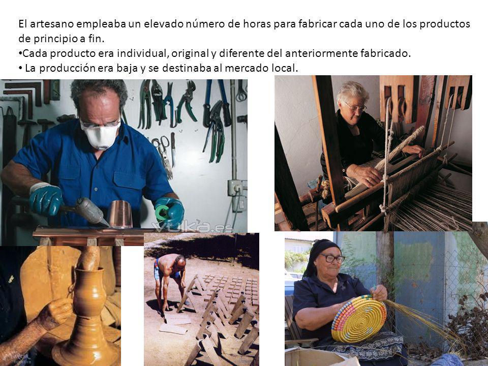 El artesano empleaba un elevado número de horas para fabricar cada uno de los productos de principio a fin. Cada producto era individual, original y d