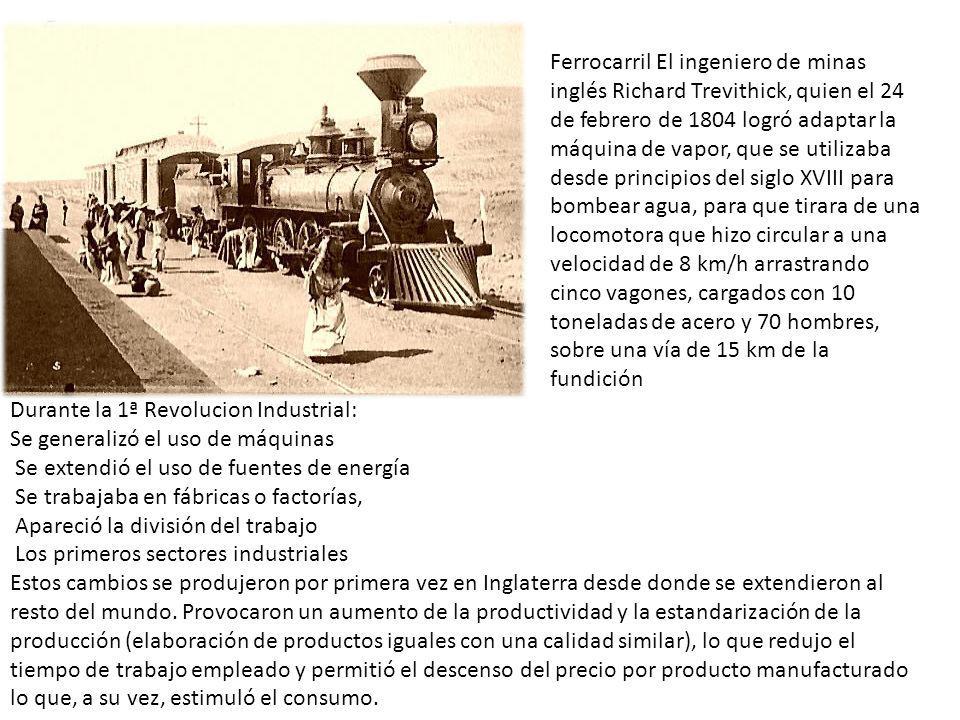 Ferrocarril El ingeniero de minas inglés Richard Trevithick, quien el 24 de febrero de 1804 logró adaptar la máquina de vapor, que se utilizaba desde