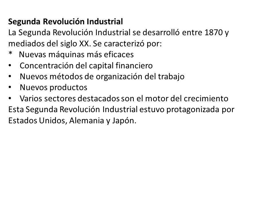Segunda Revolución Industrial La Segunda Revolución Industrial se desarrolló entre 1870 y mediados del siglo XX. Se caracterizó por: * Nuevas máquinas