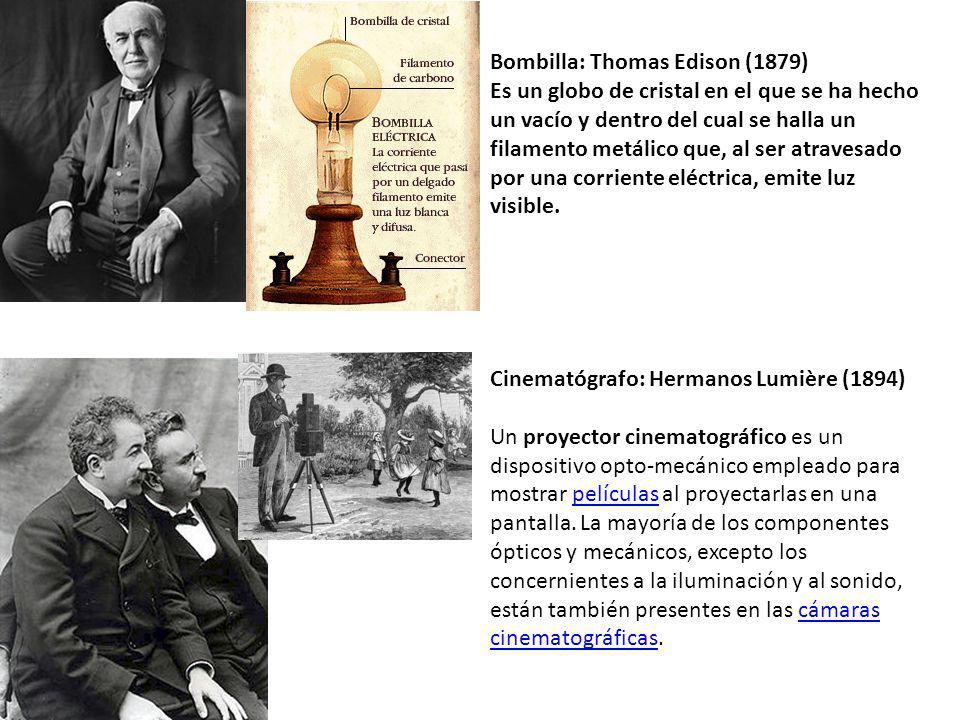 Bombilla: Thomas Edison (1879) Es un globo de cristal en el que se ha hecho un vacío y dentro del cual se halla un filamento metálico que, al ser atra