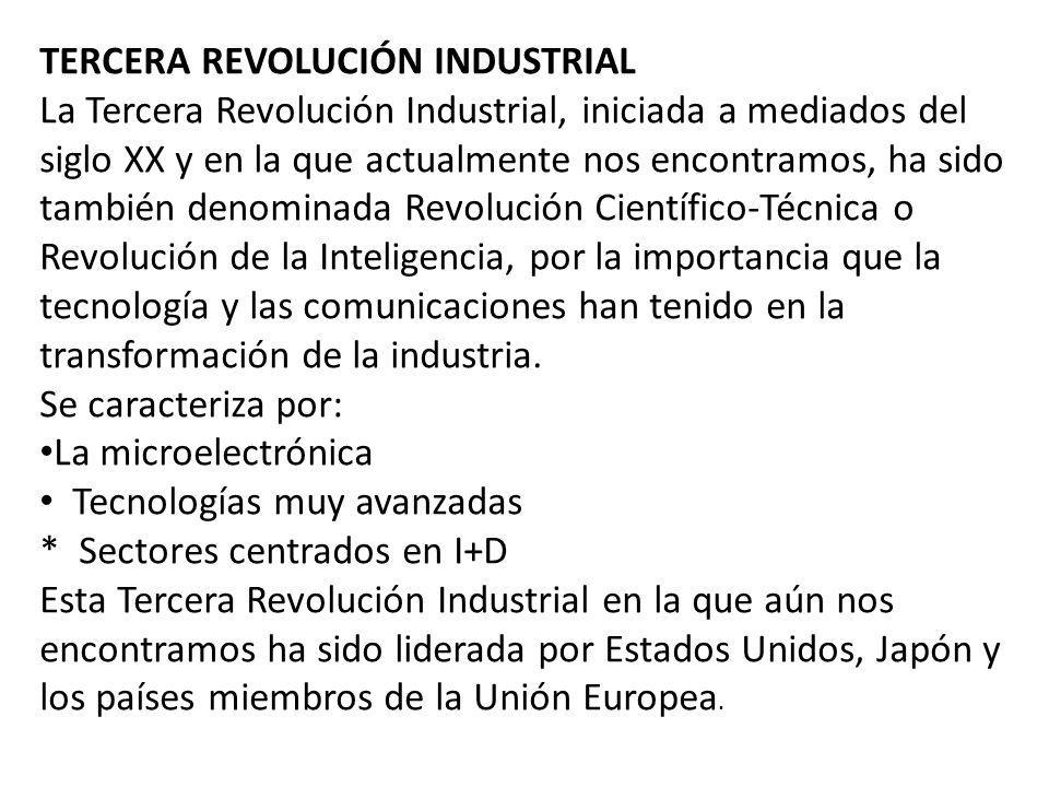 TERCERA REVOLUCIÓN INDUSTRIAL La Tercera Revolución Industrial, iniciada a mediados del siglo XX y en la que actualmente nos encontramos, ha sido tamb