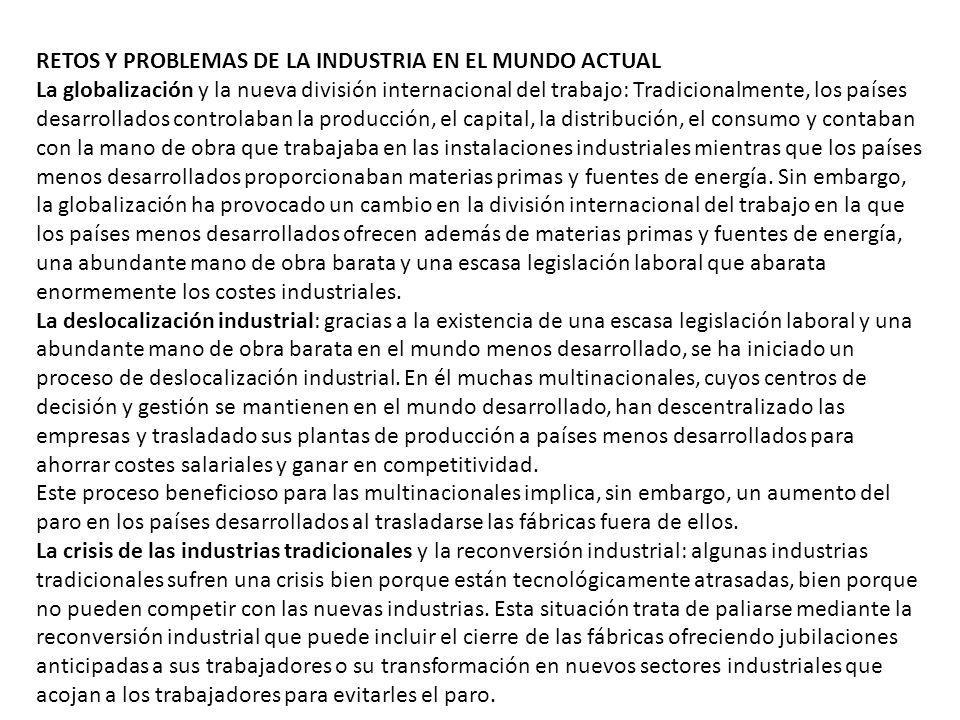 RETOS Y PROBLEMAS DE LA INDUSTRIA EN EL MUNDO ACTUAL La globalización y la nueva división internacional del trabajo: Tradicionalmente, los países desa