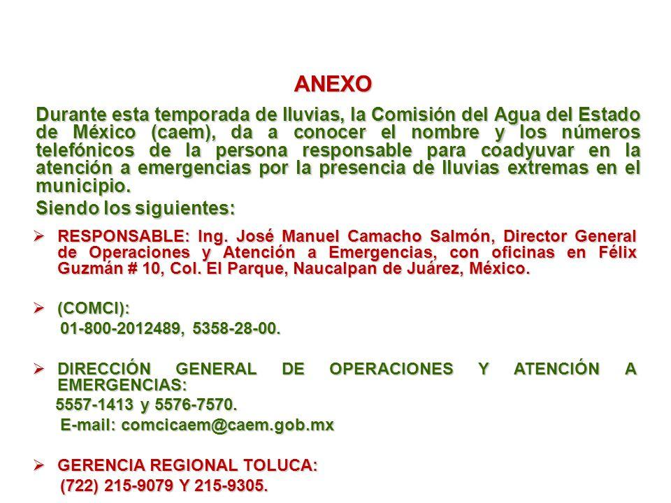Durante esta temporada de lluvias, la Comisión del Agua del Estado de México (caem), da a conocer el nombre y los números telefónicos de la persona responsable para coadyuvar en la atención a emergencias por la presencia de lluvias extremas en el municipio.