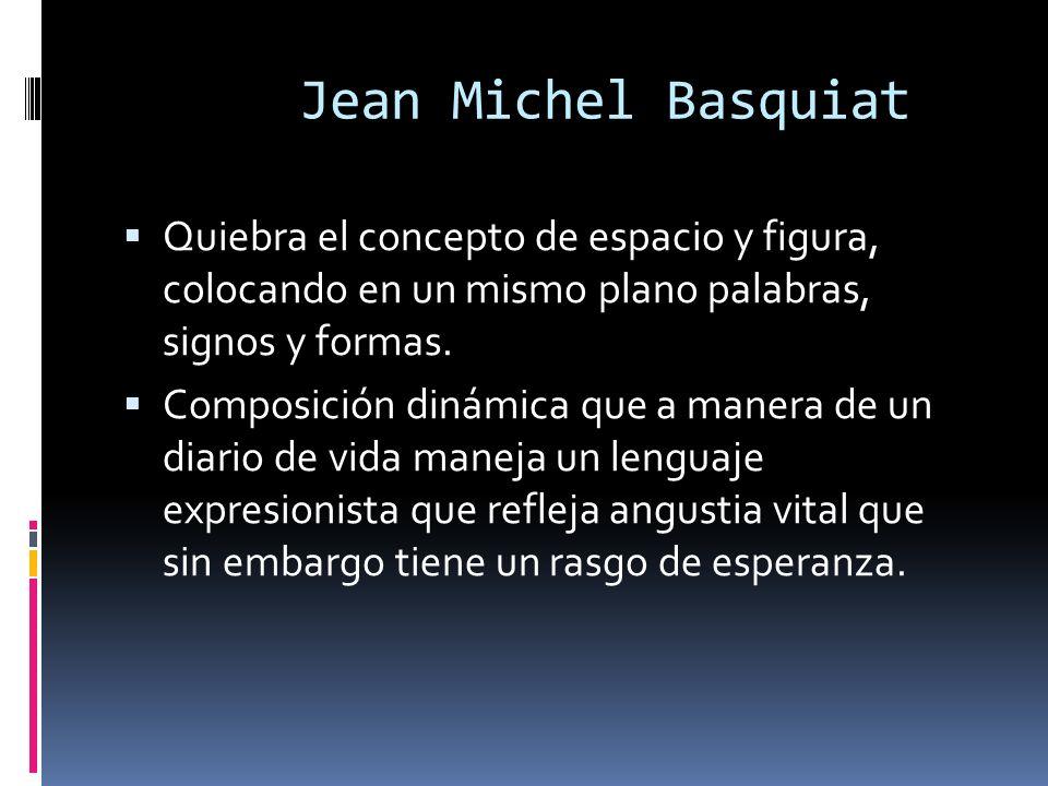 Jean Michel Basquiat Quiebra el concepto de espacio y figura, colocando en un mismo plano palabras, signos y formas. Composición dinámica que a manera
