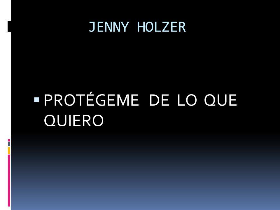 JENNY HOLZER PROTÉGEME DE LO QUE QUIERO