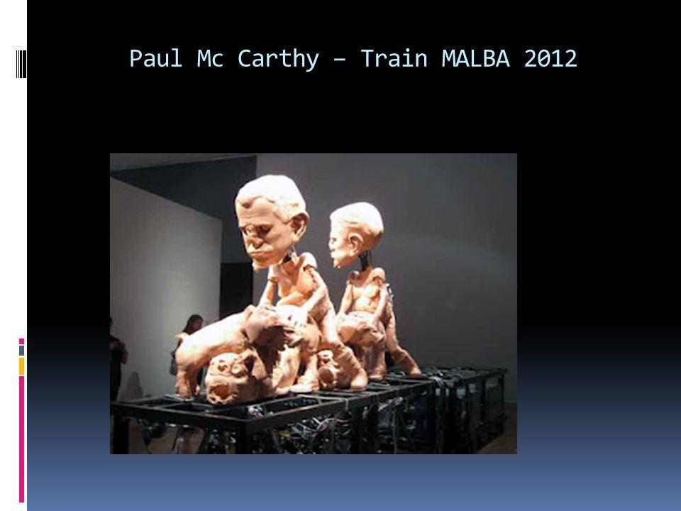 Paul Mc Carthy – Train MALBA 2012
