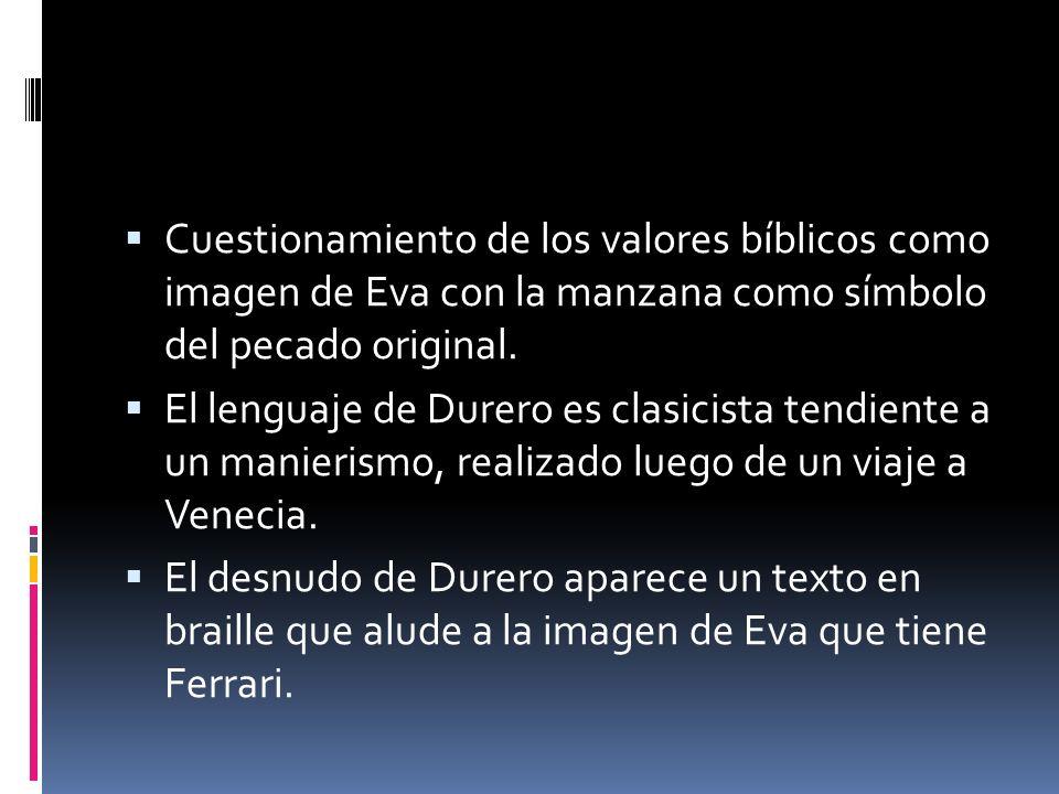Cuestionamiento de los valores bíblicos como imagen de Eva con la manzana como símbolo del pecado original. El lenguaje de Durero es clasicista tendie