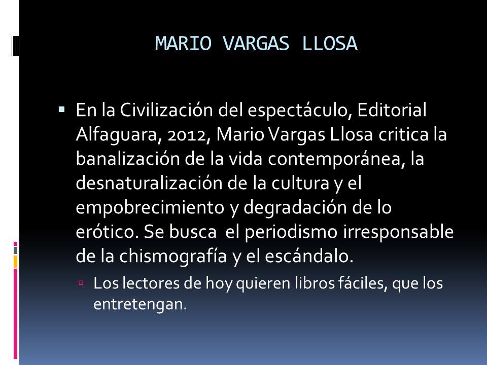 MARIO VARGAS LLOSA En la Civilización del espectáculo, Editorial Alfaguara, 2012, Mario Vargas Llosa critica la banalización de la vida contemporánea,