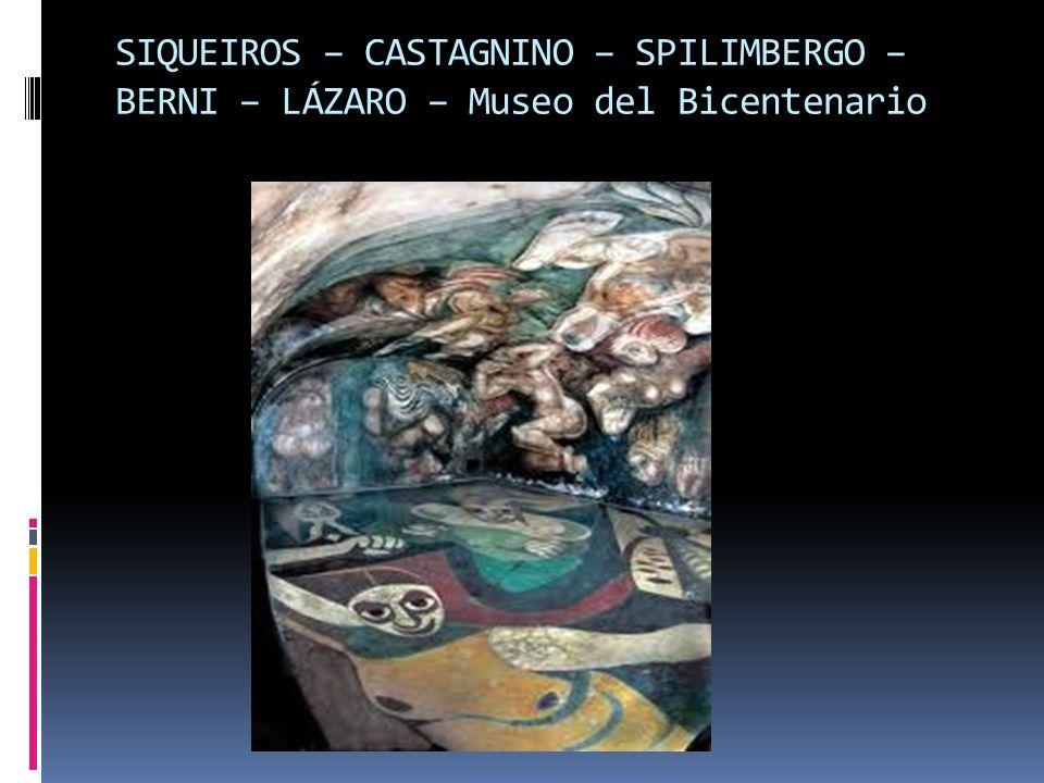 SIQUEIROS – CASTAGNINO – SPILIMBERGO – BERNI – LÁZARO – Museo del Bicentenario