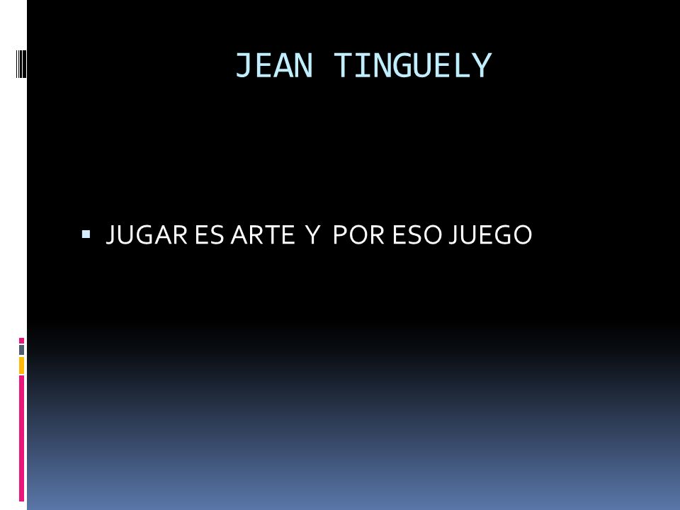 JEAN TINGUELY JUGAR ES ARTE Y POR ESO JUEGO