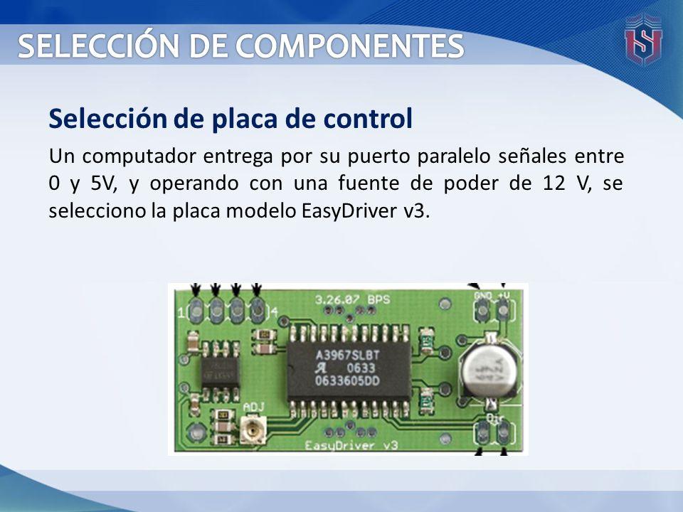 Selección de placa de control Un computador entrega por su puerto paralelo señales entre 0 y 5V, y operando con una fuente de poder de 12 V, se selecc