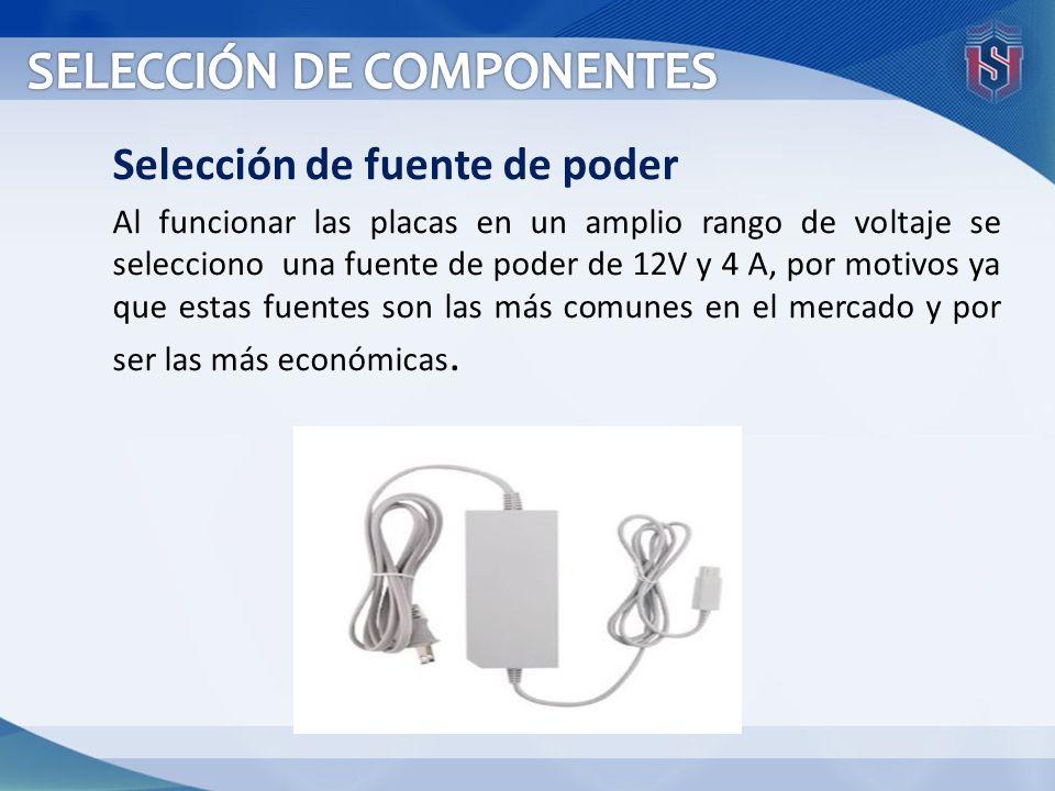 Selección de fuente de poder Al funcionar las placas en un amplio rango de voltaje se selecciono una fuente de poder de 12V y 4 A, por motivos ya que