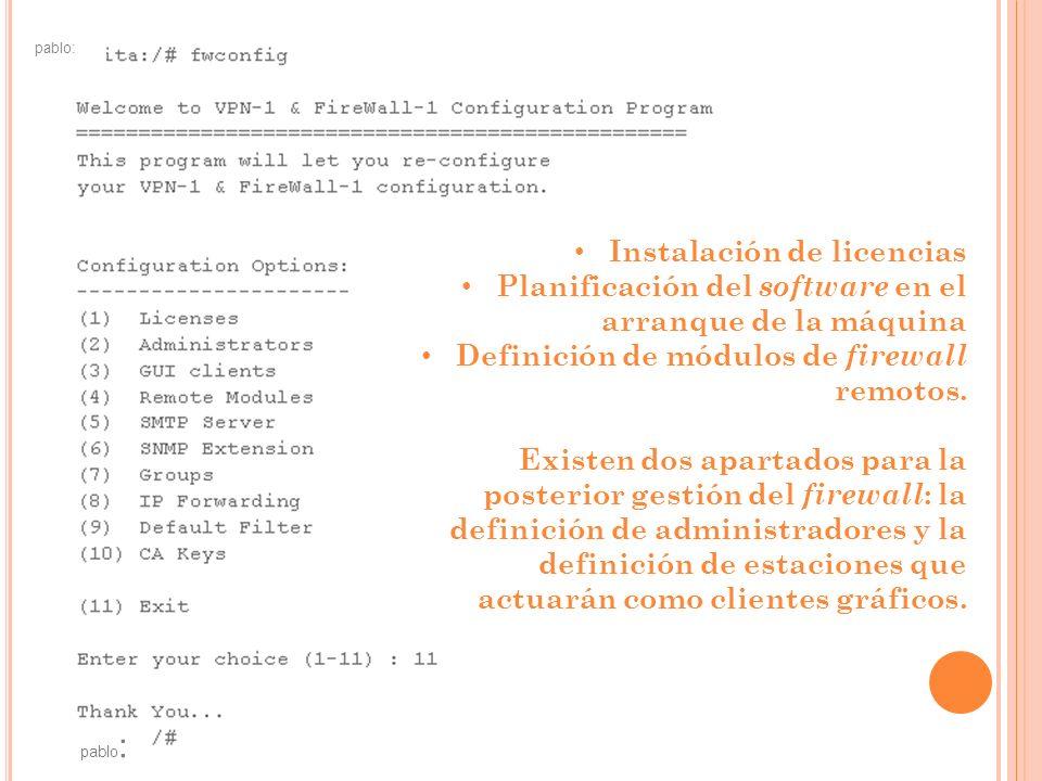 pablo: Instalación de licencias Planificación del software en el arranque de la máquina Definición de módulos de firewall remotos.