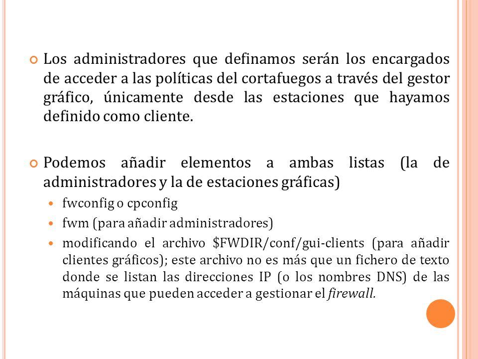 Los administradores que definamos serán los encargados de acceder a las políticas del cortafuegos a través del gestor gráfico, únicamente desde las estaciones que hayamos definido como cliente.