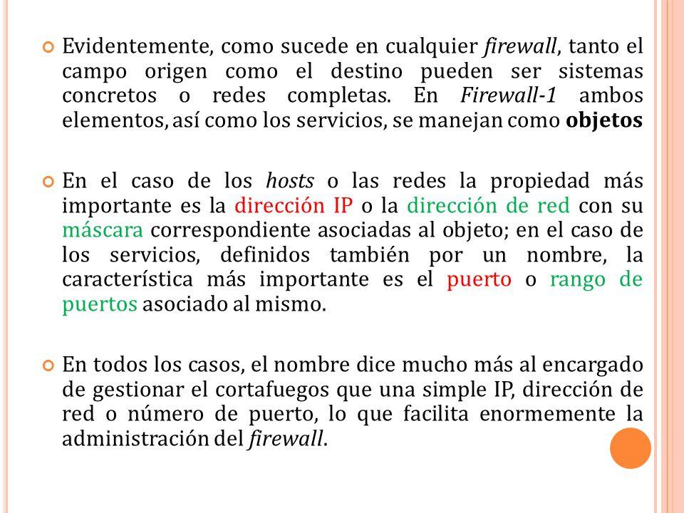 Evidentemente, como sucede en cualquier firewall, tanto el campo origen como el destino pueden ser sistemas concretos o redes completas.