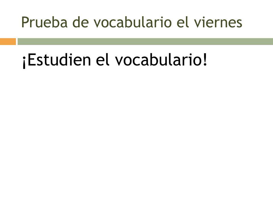 Prueba de vocabulario el viernes ¡Estudien el vocabulario!