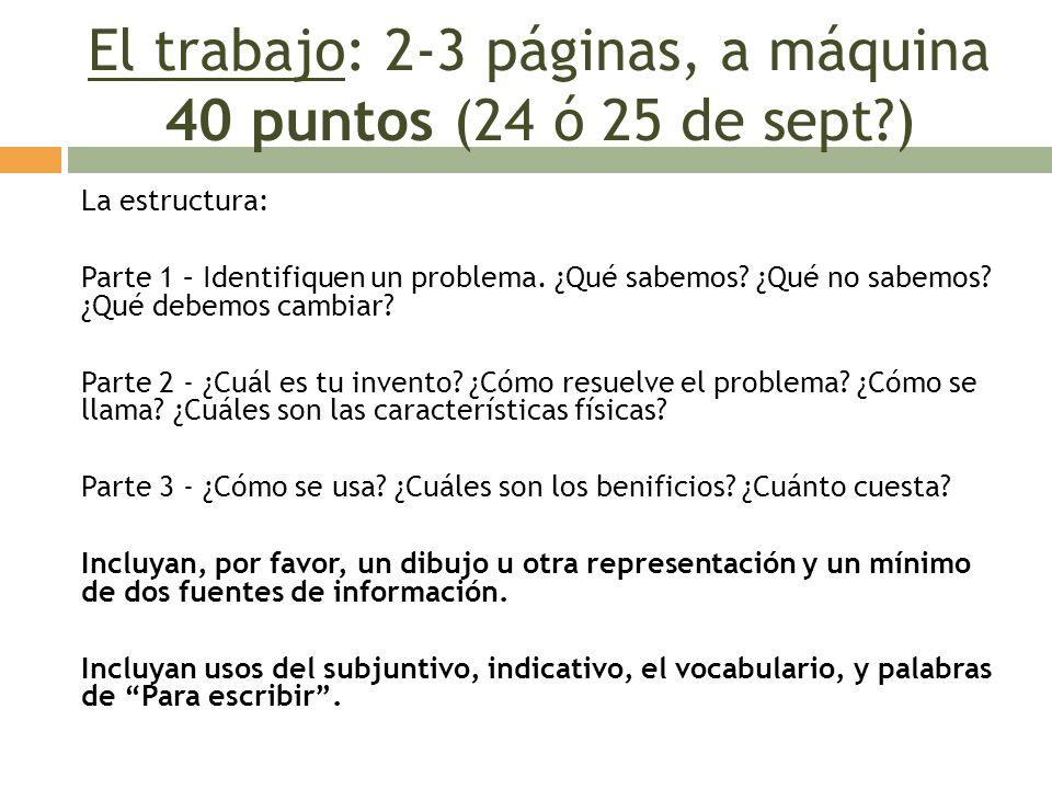 El trabajo: 2-3 páginas, a máquina 40 puntos (24 ó 25 de sept?) La estructura: Parte 1 – Identifiquen un problema. ¿Qué sabemos? ¿Qué no sabemos? ¿Qué