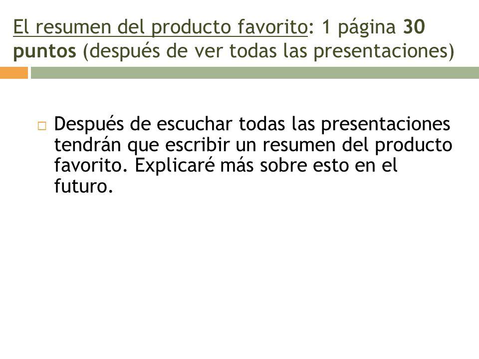 El resumen del producto favorito: 1 página 30 puntos (después de ver todas las presentaciones) Después de escuchar todas las presentaciones tendrán qu