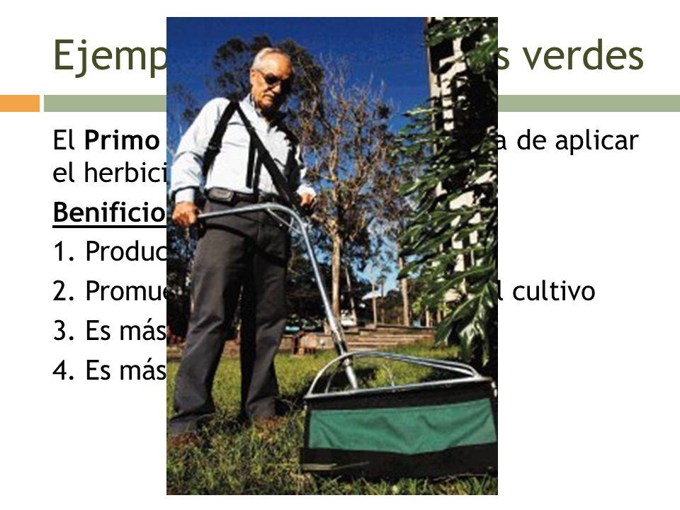 Ejemplos de invenciones verdes El Primo Ecoweeder – mejor manera de aplicar el herbicida. Benificios 1. Produce menos contaminación 2. Promueve salud
