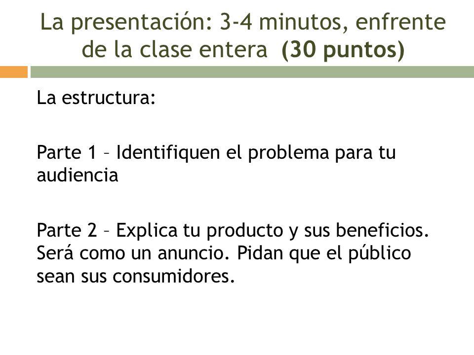 La presentación: 3-4 minutos, enfrente de la clase entera (30 puntos) La estructura: Parte 1 – Identifiquen el problema para tu audiencia Parte 2 – Ex