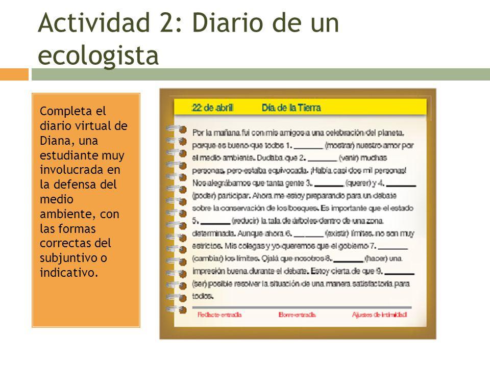 Actividad 2: Diario de un ecologista Completa el diario virtual de Diana, una estudiante muy involucrada en la defensa del medio ambiente, con las for