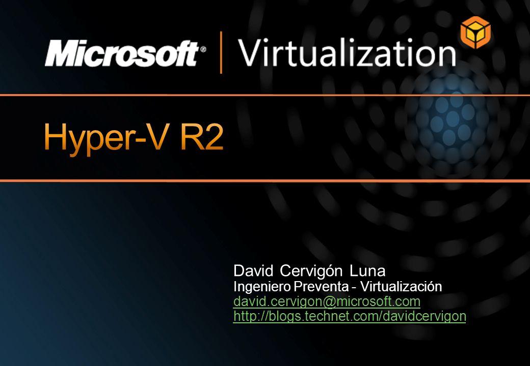 David Cervigón Luna Ingeniero Preventa - Virtualización david.cervigon@microsoft.com http://blogs.technet.com/davidcervigon