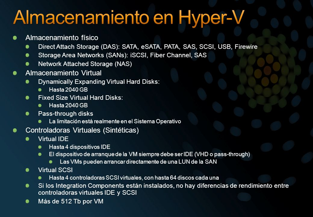 Almacenamiento físico Direct Attach Storage (DAS): SATA, eSATA, PATA, SAS, SCSI, USB, Firewire Storage Area Networks (SANs): iSCSI, Fiber Channel, SAS