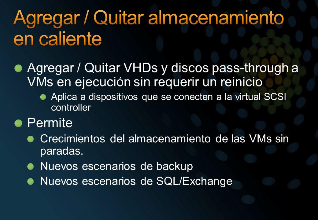 Agregar / Quitar VHDs y discos pass-through a VMs en ejecución sin requerir un reinicio Aplica a dispositivos que se conecten a la virtual SCSI contro