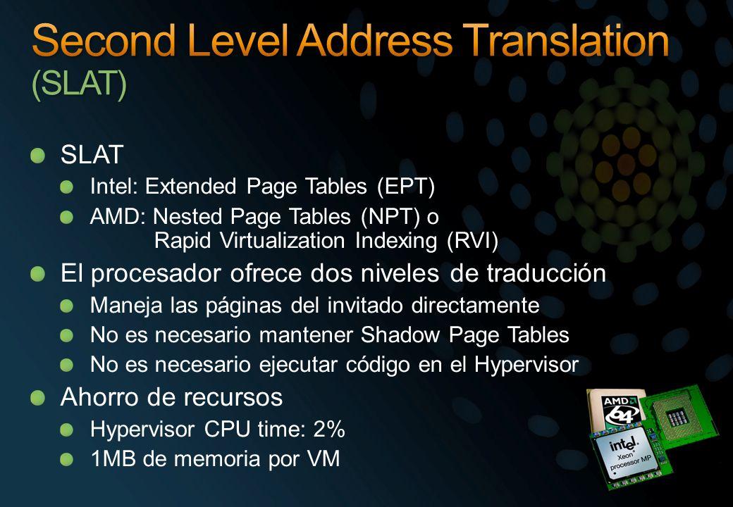 SLAT Intel: Extended Page Tables (EPT) AMD: Nested Page Tables (NPT) o Rapid Virtualization Indexing (RVI) El procesador ofrece dos niveles de traducc