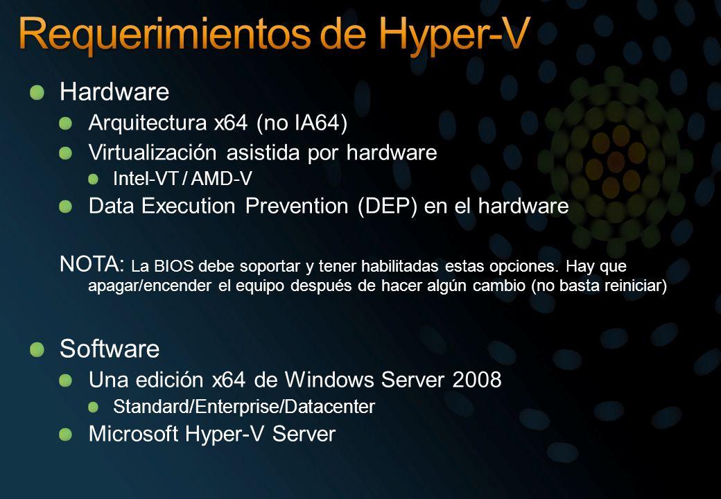 Hardware Arquitectura x64 (no IA64) Virtualización asistida por hardware Intel-VT / AMD-V Data Execution Prevention (DEP) en el hardware NOTA: La BIOS