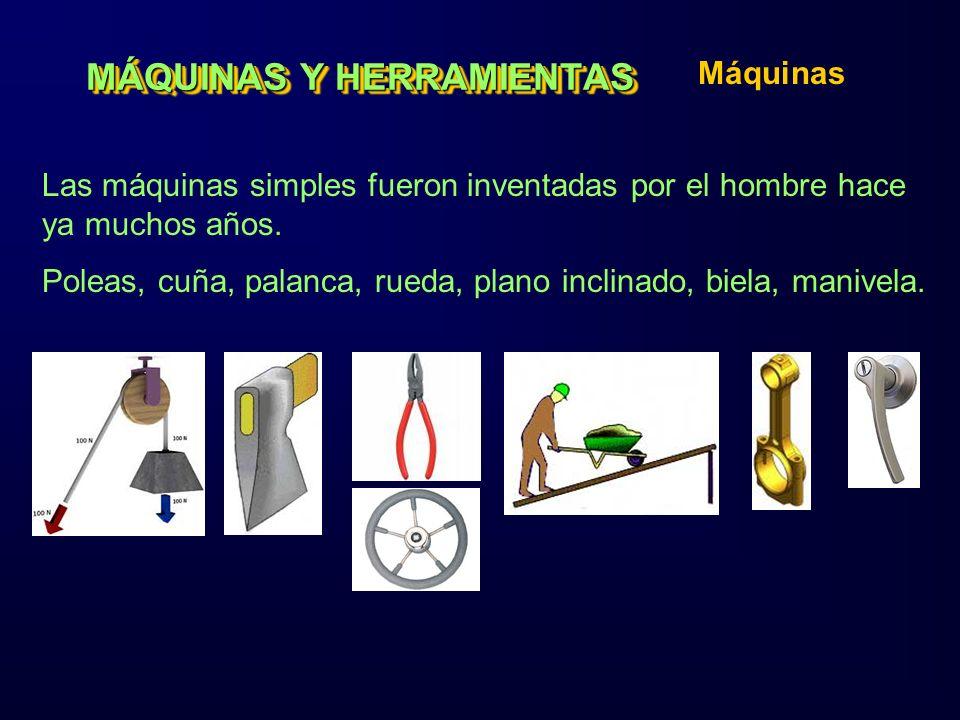 MÁQUINAS Y HERRAMIENTAS Máquinas Las máquinas simples fueron inventadas por el hombre hace ya muchos años. Poleas, cuña, palanca, rueda, plano inclina