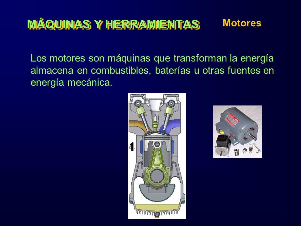 MÁQUINAS Y HERRAMIENTAS Motores Los motores son máquinas que transforman la energía almacena en combustibles, baterías u otras fuentes en energía mecá