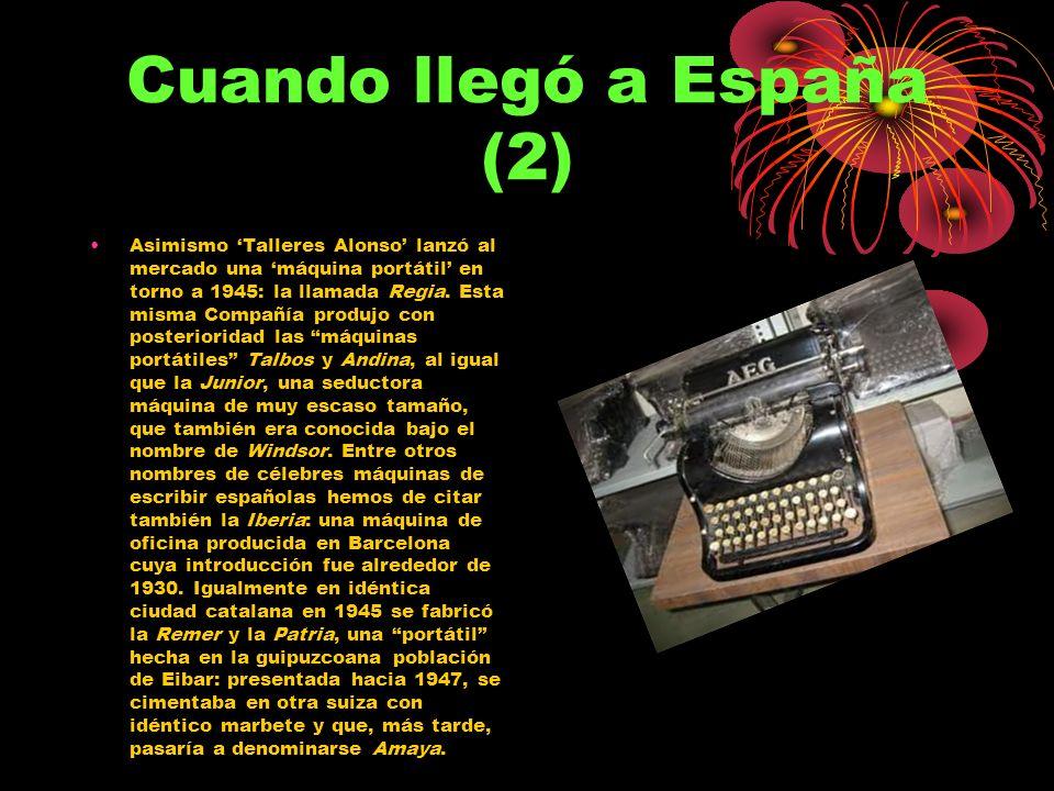 Cuando llegó a España Entre 1829 y 1870 se patentaron en Europa y América muchas máquinas de imprimir o escribir, pero ninguna de ellas llegó a comerc