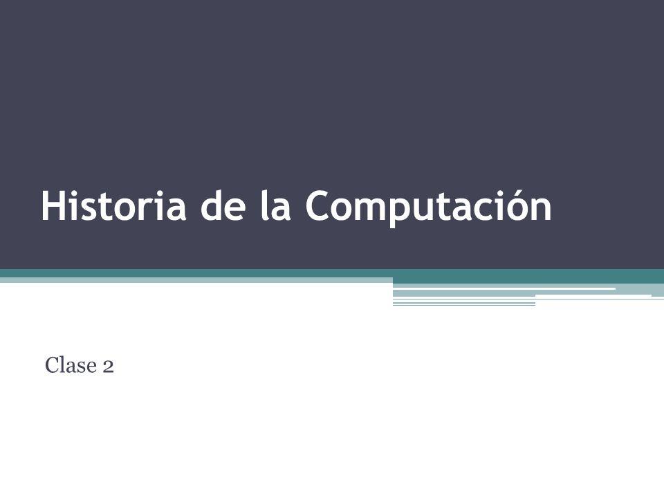 Historia de la Computación Clase 2