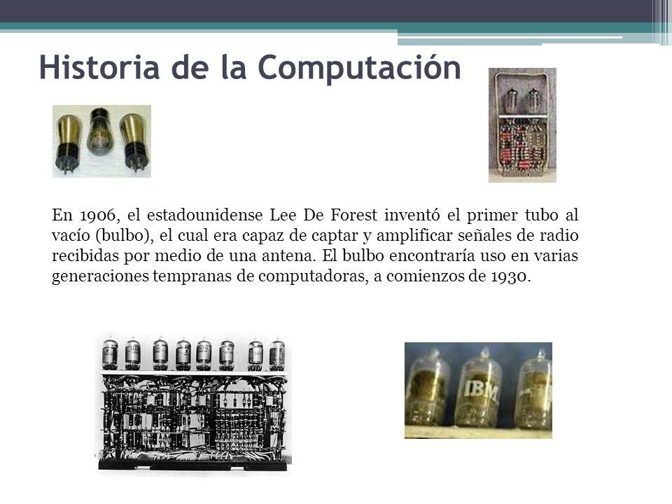 En 1906, el estadounidense Lee De Forest inventó el primer tubo al vacío (bulbo), el cual era capaz de captar y amplificar señales de radio recibidas