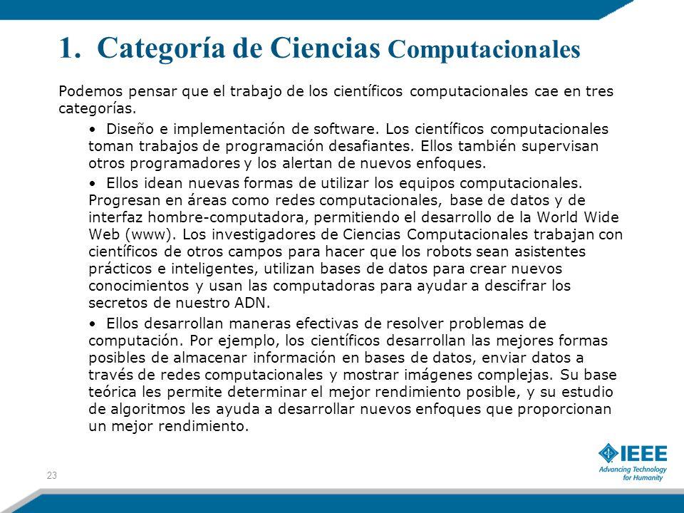 1. Categoría de Ciencias Computacionales 23 Podemos pensar que el trabajo de los científicos computacionales cae en tres categorías. Diseño e implemen