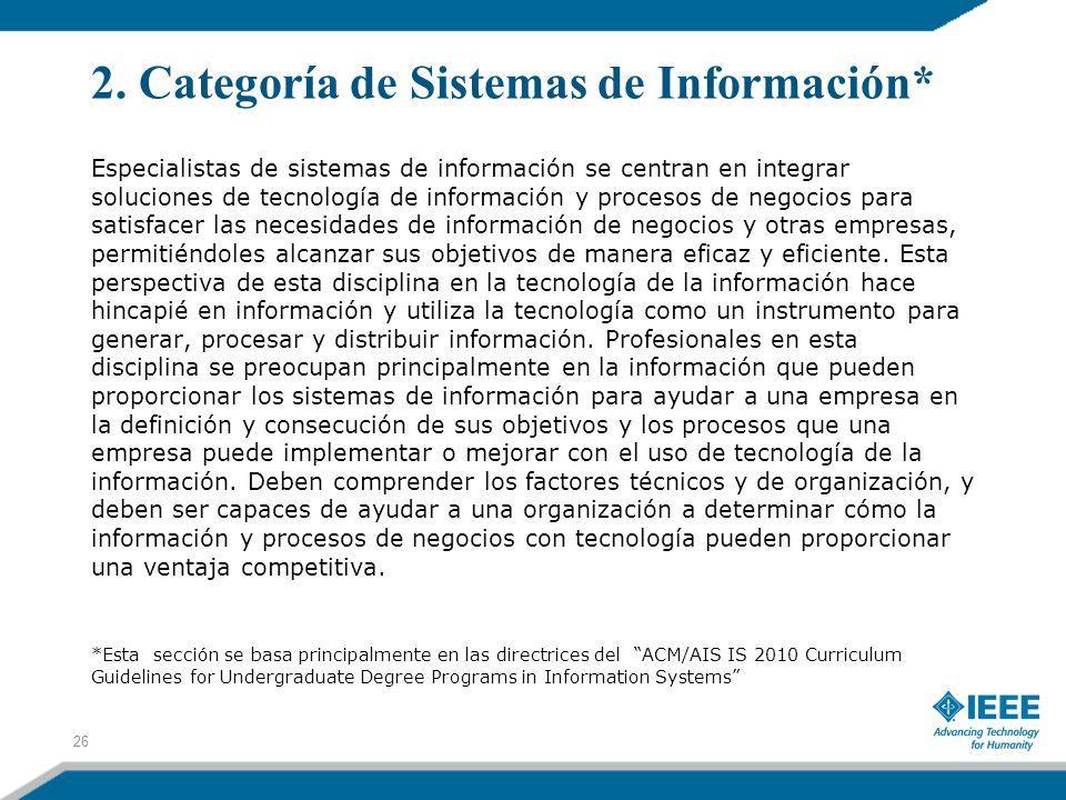 2. Categoría de Sistemas de Información* Especialistas de sistemas de información se centran en integrar soluciones de tecnología de información y pro