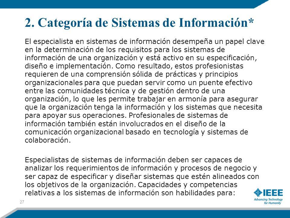 2. Categoría de Sistemas de Información* 27 El especialista en sistemas de información desempeña un papel clave en la determinación de los requisitos
