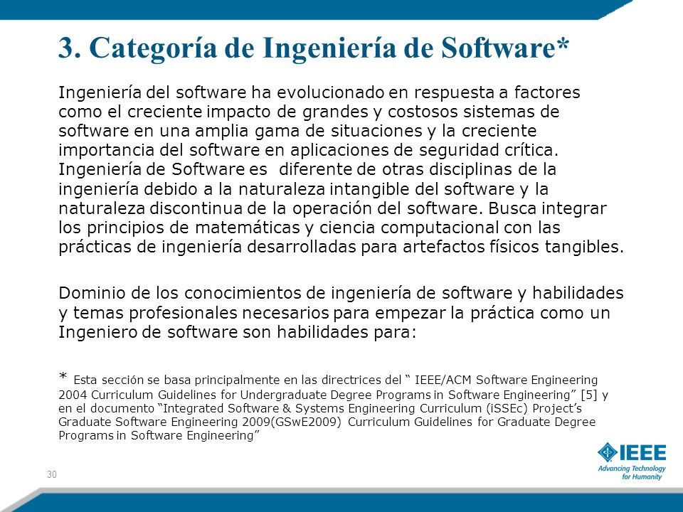 3. Categoría de Ingeniería de Software* 30 Ingeniería del software ha evolucionado en respuesta a factores como el creciente impacto de grandes y cost
