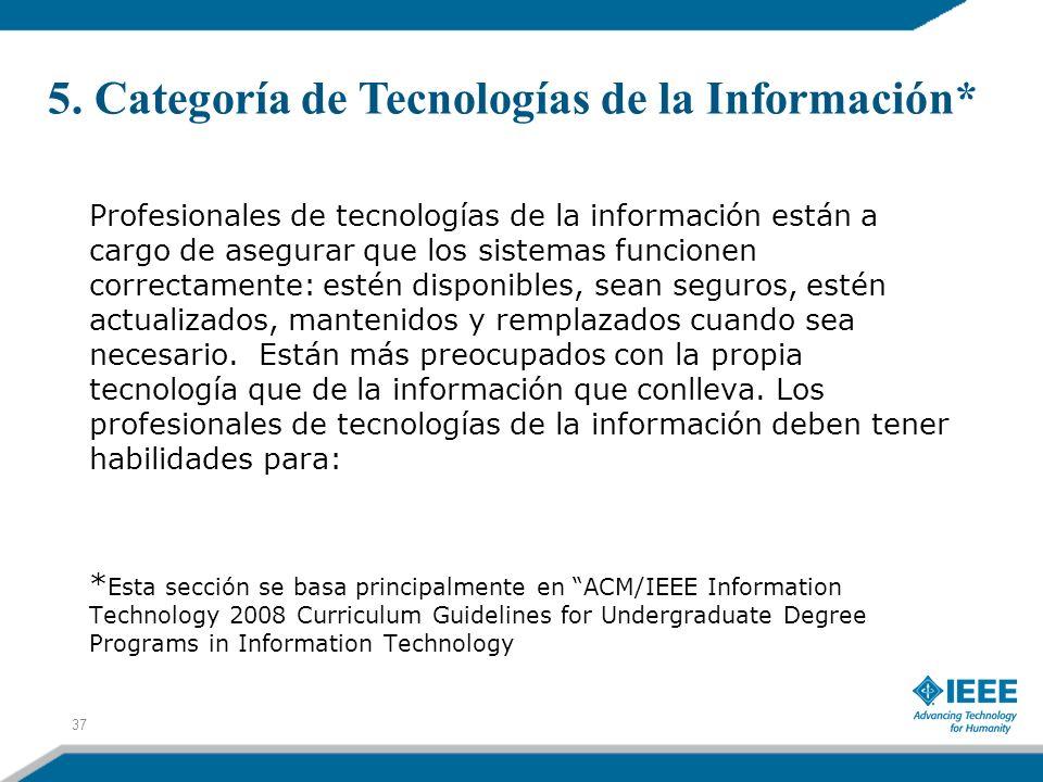 5. Categoría de Tecnologías de la Información* 37 Profesionales de tecnologías de la información están a cargo de asegurar que los sistemas funcionen