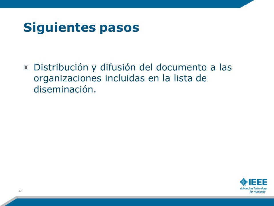 Siguientes pasos Distribución y difusión del documento a las organizaciones incluidas en la lista de diseminación. 41